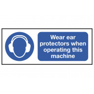 Wear Ear Protectors When Operating This Machine Safety Sign