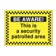 Be aware this is a security patrolled area security sign